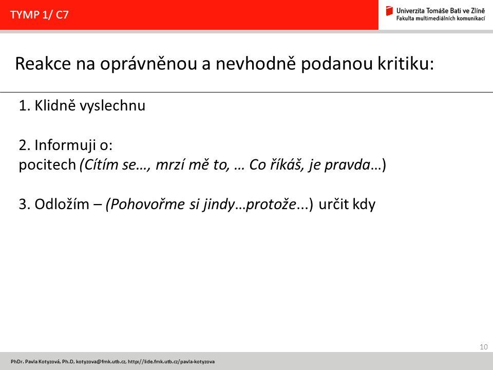 10 PhDr. Pavla Kotyzová, Ph.D, kotyzova@fmk.utb.cz, http://lide.fmk.utb.cz/pavla-kotyzova Reakce na oprávněnou a nevhodně podanou kritiku: TYMP 1/ C7