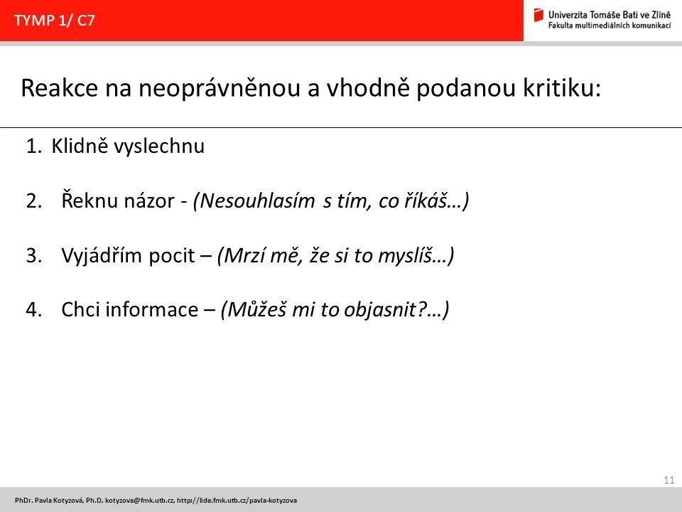11 PhDr. Pavla Kotyzová, Ph.D, kotyzova@fmk.utb.cz, http://lide.fmk.utb.cz/pavla-kotyzova Reakce na neoprávněnou a vhodně podanou kritiku: TYMP 1/ C7