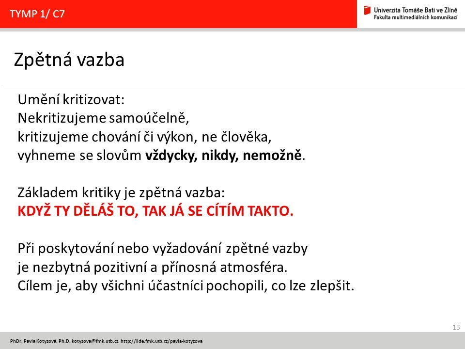 13 PhDr. Pavla Kotyzová, Ph.D, kotyzova@fmk.utb.cz, http://lide.fmk.utb.cz/pavla-kotyzova Zpětná vazba TYMP 1/ C7 Umění kritizovat: Nekritizujeme samo