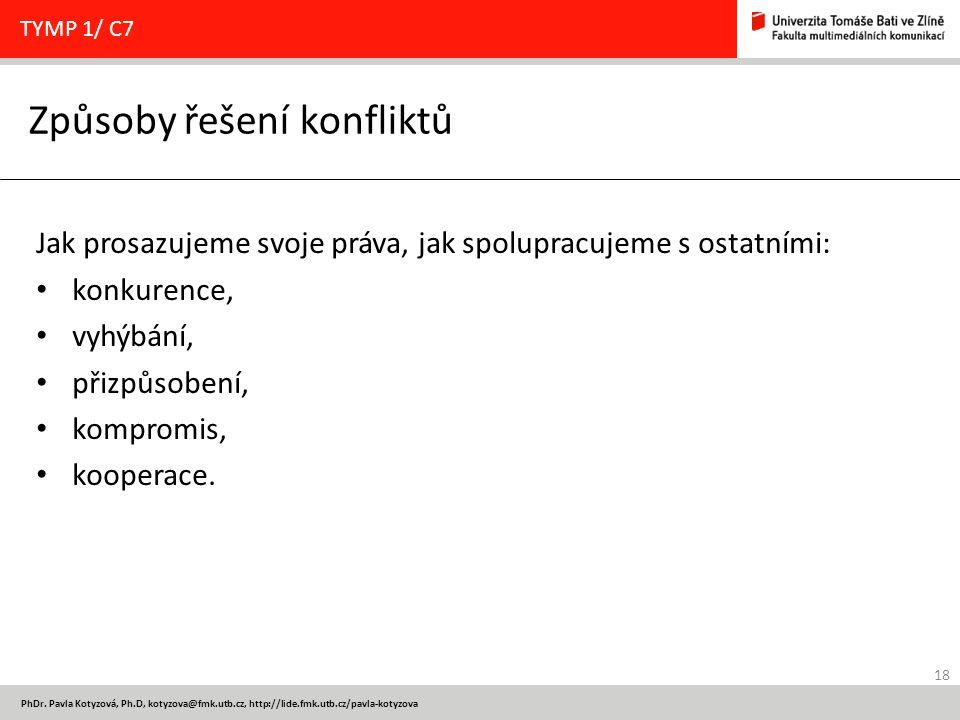 18 PhDr. Pavla Kotyzová, Ph.D, kotyzova@fmk.utb.cz, http://lide.fmk.utb.cz/pavla-kotyzova Způsoby řešení konfliktů TYMP 1/ C7 Jak prosazujeme svoje pr