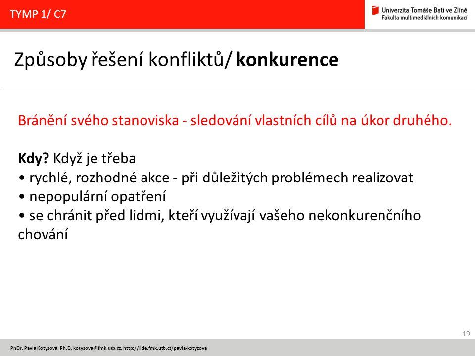 19 PhDr. Pavla Kotyzová, Ph.D, kotyzova@fmk.utb.cz, http://lide.fmk.utb.cz/pavla-kotyzova Způsoby řešení konfliktů/ konkurence TYMP 1/ C7 Bránění svéh