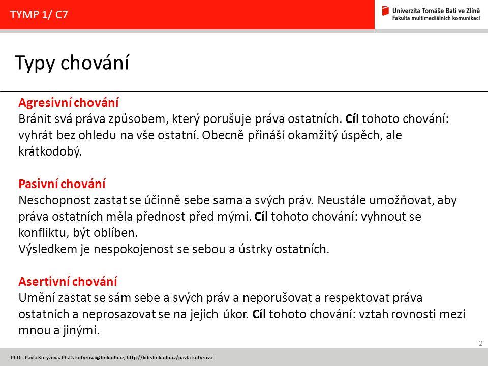 2 PhDr. Pavla Kotyzová, Ph.D, kotyzova@fmk.utb.cz, http://lide.fmk.utb.cz/pavla-kotyzova Typy chování TYMP 1/ C7 Agresivní chování Bránit svá práva zp