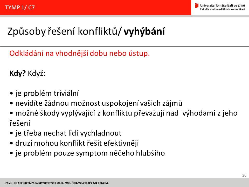 20 PhDr. Pavla Kotyzová, Ph.D, kotyzova@fmk.utb.cz, http://lide.fmk.utb.cz/pavla-kotyzova Způsoby řešení konfliktů/ vyhýbání TYMP 1/ C7 Odkládání na v