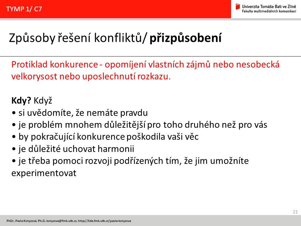 21 PhDr. Pavla Kotyzová, Ph.D, kotyzova@fmk.utb.cz, http://lide.fmk.utb.cz/pavla-kotyzova Způsoby řešení konfliktů/ přizpůsobení TYMP 1/ C7 Protiklad