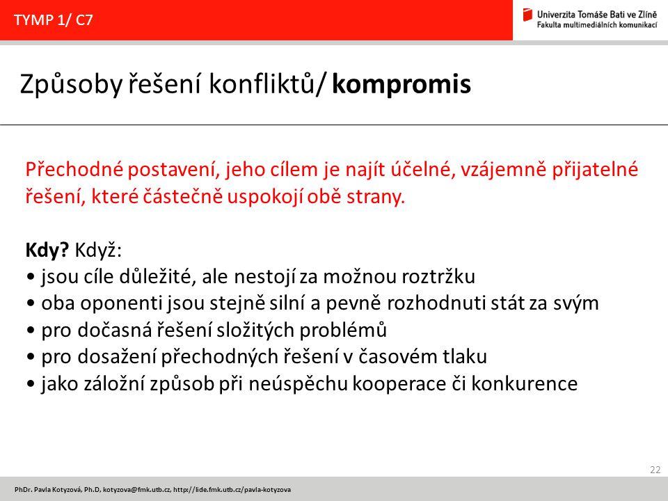 22 PhDr. Pavla Kotyzová, Ph.D, kotyzova@fmk.utb.cz, http://lide.fmk.utb.cz/pavla-kotyzova Způsoby řešení konfliktů/ kompromis TYMP 1/ C7 Přechodné pos