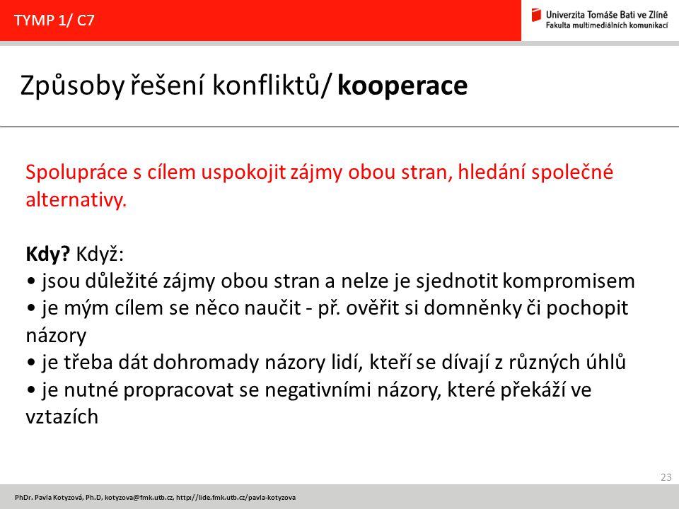 23 PhDr. Pavla Kotyzová, Ph.D, kotyzova@fmk.utb.cz, http://lide.fmk.utb.cz/pavla-kotyzova Způsoby řešení konfliktů/ kooperace TYMP 1/ C7 Spolupráce s