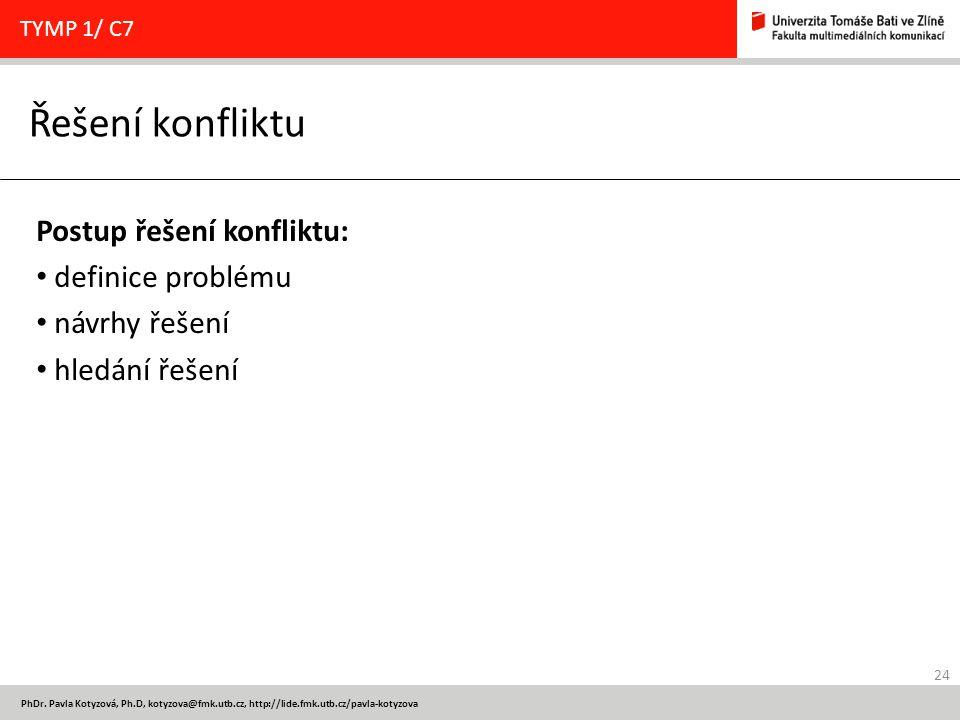 24 PhDr. Pavla Kotyzová, Ph.D, kotyzova@fmk.utb.cz, http://lide.fmk.utb.cz/pavla-kotyzova Řešení konfliktu TYMP 1/ C7 Postup řešení konfliktu: definic