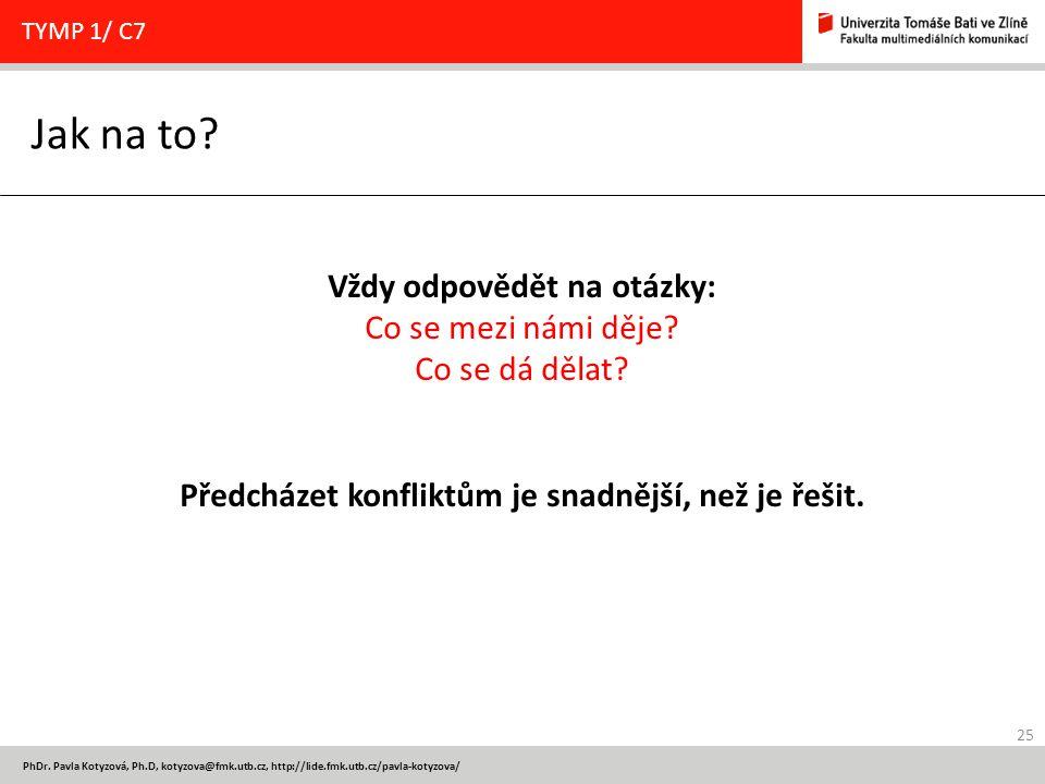 25 PhDr. Pavla Kotyzová, Ph.D, kotyzova@fmk.utb.cz, http://lide.fmk.utb.cz/pavla-kotyzova/ Jak na to? TYMP 1/ C7 Vždy odpovědět na otázky: Co se mezi