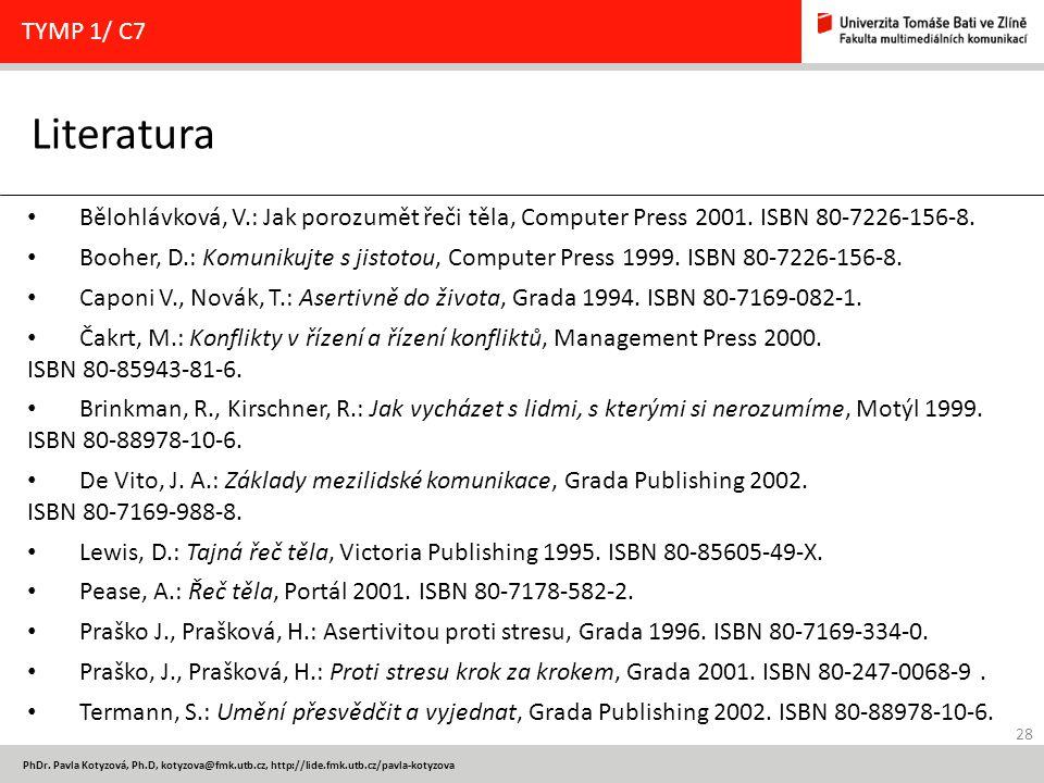 28 PhDr. Pavla Kotyzová, Ph.D, kotyzova@fmk.utb.cz, http://lide.fmk.utb.cz/pavla-kotyzova Literatura TYMP 1/ C7 Bělohlávková, V.: Jak porozumět řeči t