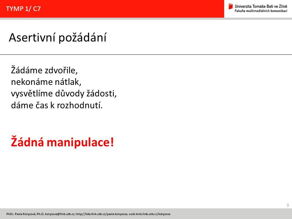 3 PhDr. Pavla Kotyzová, Ph.D, kotyzova@fmk.utb.cz, http://lide.fmk.utb.cz/pavla-kotyzova, web: kmk.fmk.utb.cz/kotyzova Asertivní požádání TYMP 1/ C7 Ž