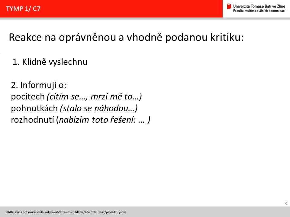 8 PhDr. Pavla Kotyzová, Ph.D, kotyzova@fmk.utb.cz, http://lide.fmk.utb.cz/pavla-kotyzova Reakce na oprávněnou a vhodně podanou kritiku: TYMP 1/ C7 1.