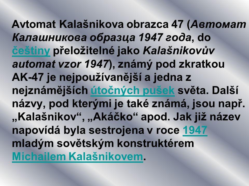 Avtomat Kalašnikova obrazca 47 (Автомат Калашникова образца 1947 года, do češtiny přeložitelné jako Kalašnikovův automat vzor 1947), známý pod zkratko