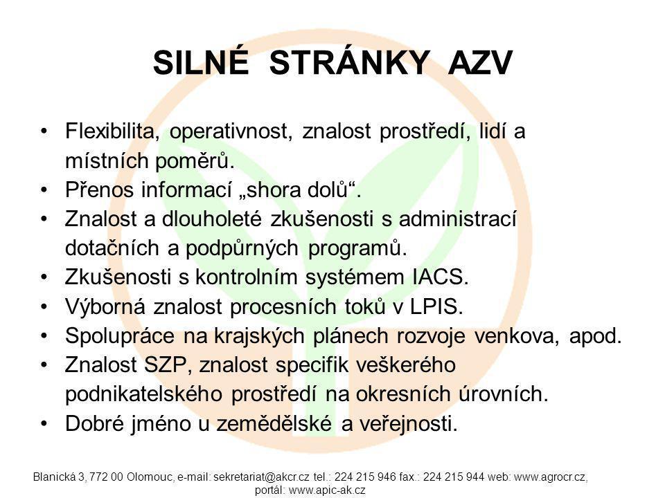 Blanická 3, 772 00 Olomouc, e-mail: sekretariat@akcr.cz tel.: 224 215 946 fax.: 224 215 944 web: www.agrocr.cz, portál: www.apic-ak.cz SILNÉ STRÁNKY AZV Flexibilita, operativnost, znalost prostředí, lidí a místních poměrů.