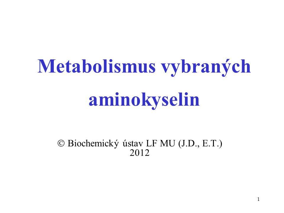 1 Metabolismus vybraných aminokyselin  Biochemický ústav LF MU (J.D., E.T.) 2012