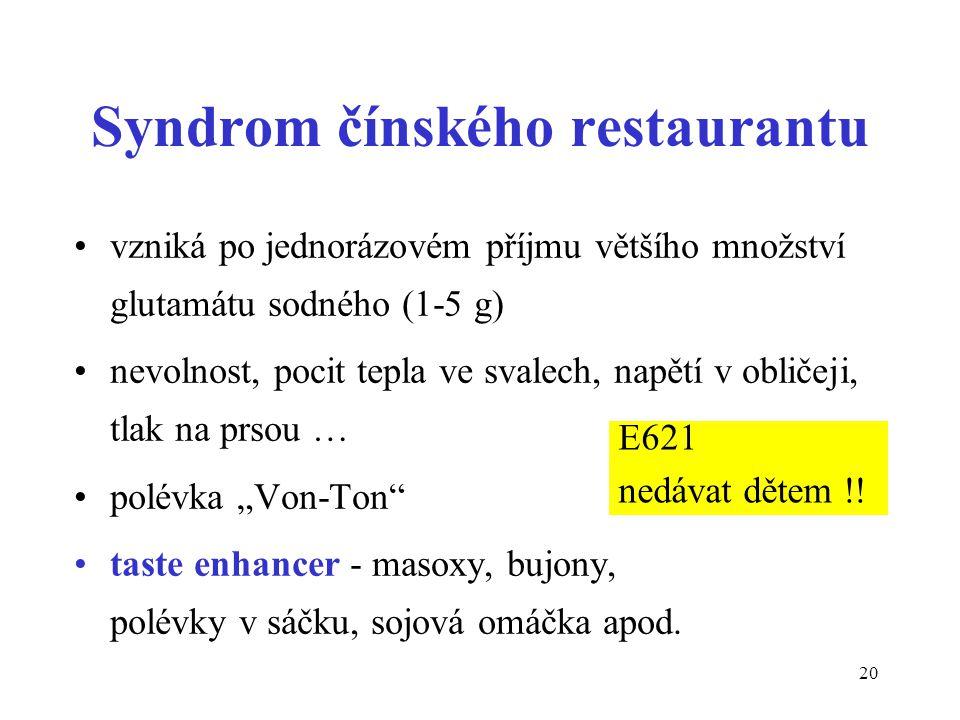20 Syndrom čínského restaurantu vzniká po jednorázovém příjmu většího množství glutamátu sodného (1-5 g) nevolnost, pocit tepla ve svalech, napětí v o