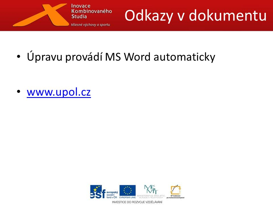 Úpravu provádí MS Word automaticky www.upol.cz Odkazy v dokumentu