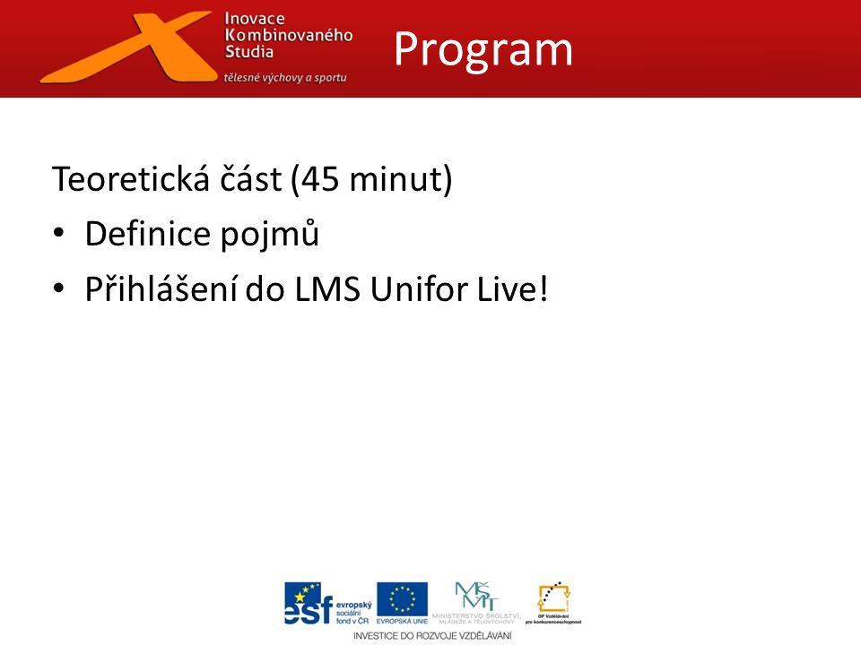 Teoretická část (45 minut) Definice pojmů Přihlášení do LMS Unifor Live! Program