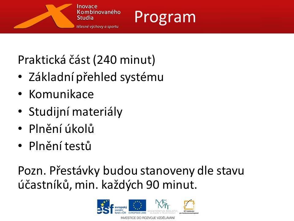 Praktická část (240 minut) Základní přehled systému Komunikace Studijní materiály Plnění úkolů Plnění testů Pozn.