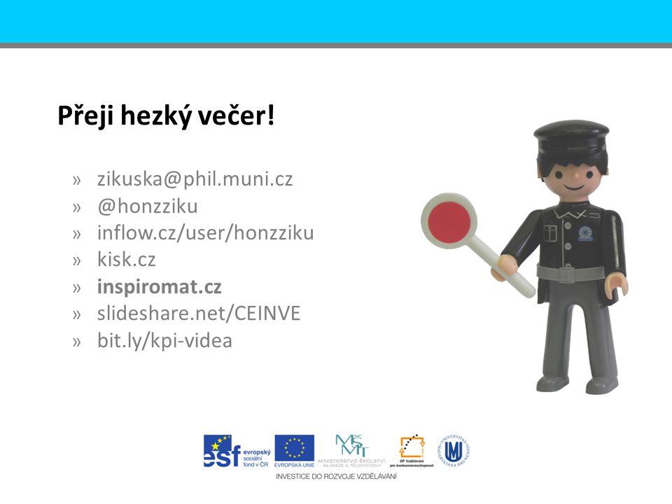 Přeji hezký večer! » zikuska@phil.muni.cz » @honzziku » inflow.cz/user/honzziku » kisk.cz » inspiromat.cz » slideshare.net/CEINVE » bit.ly/kpi-videa