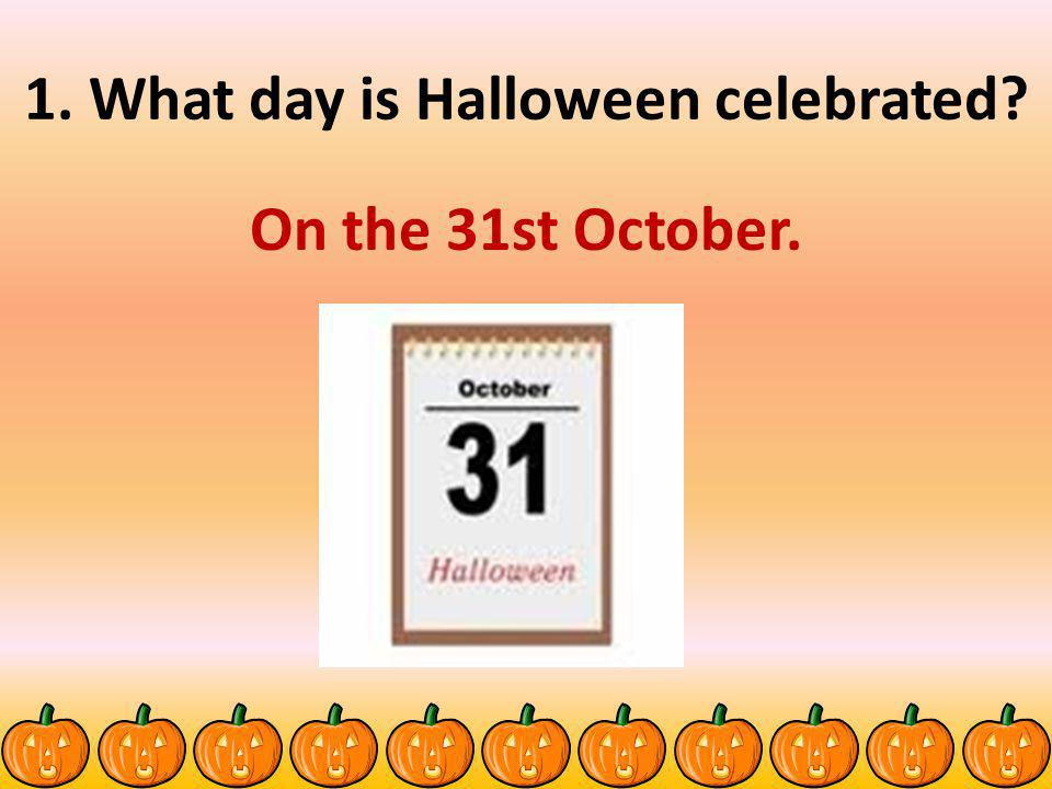 1. What day is Halloween celebrated? On the 31st October.