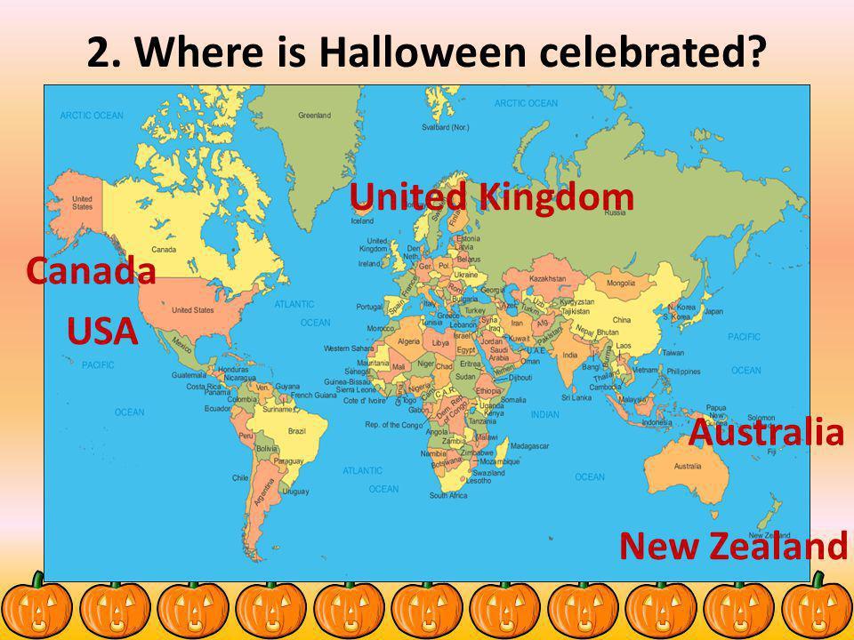 2. Where is Halloween celebrated? Australia Canada New Zealand USA United Kingdom