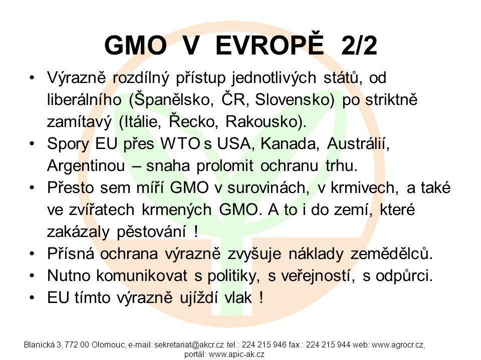 Blanická 3, 772 00 Olomouc, e-mail: sekretariat@akcr.cz tel.: 224 215 946 fax.: 224 215 944 web: www.agrocr.cz, portál: www.apic-ak.cz GMO V EVROPĚ 2/2 Výrazně rozdílný přístup jednotlivých států, od liberálního (Španělsko, ČR, Slovensko) po striktně zamítavý (Itálie, Řecko, Rakousko).