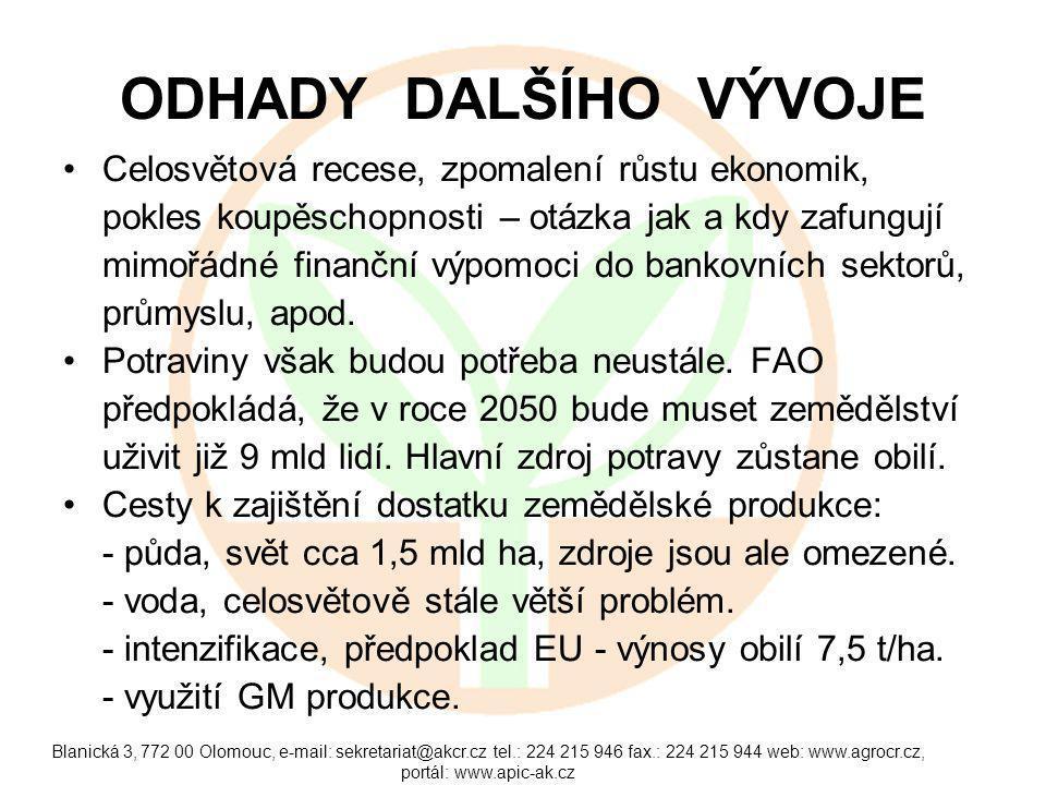 Blanická 3, 772 00 Olomouc, e-mail: sekretariat@akcr.cz tel.: 224 215 946 fax.: 224 215 944 web: www.agrocr.cz, portál: www.apic-ak.cz ODHADY DALŠÍHO VÝVOJE Celosvětová recese, zpomalení růstu ekonomik, pokles koupěschopnosti – otázka jak a kdy zafungují mimořádné finanční výpomoci do bankovních sektorů, průmyslu, apod.