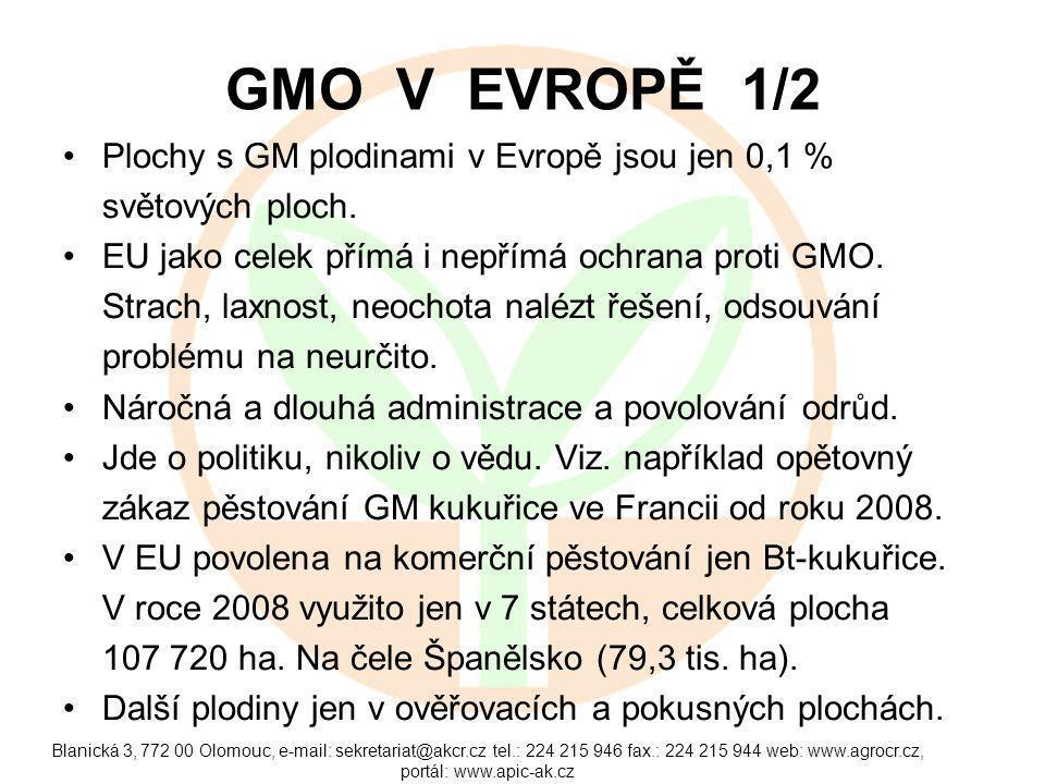 Blanická 3, 772 00 Olomouc, e-mail: sekretariat@akcr.cz tel.: 224 215 946 fax.: 224 215 944 web: www.agrocr.cz, portál: www.apic-ak.cz GMO V EVROPĚ 1/2 Plochy s GM plodinami v Evropě jsou jen 0,1 % světových ploch.