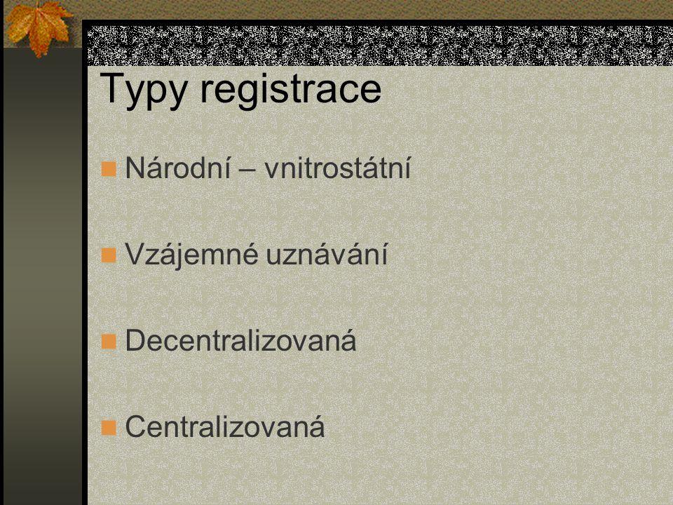 Typy registrace Národní – vnitrostátní Vzájemné uznávání Decentralizovaná Centralizovaná