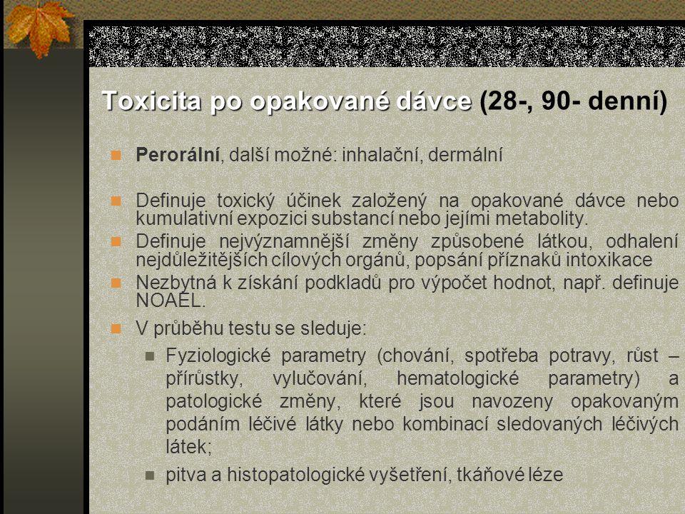 Toxicita po opakované dávce Toxicita po opakované dávce (28-, 90- denní) Perorální, další možné: inhalační, dermální Definuje toxický účinek založený na opakované dávce nebo kumulativní expozici substancí nebo jejími metabolity.