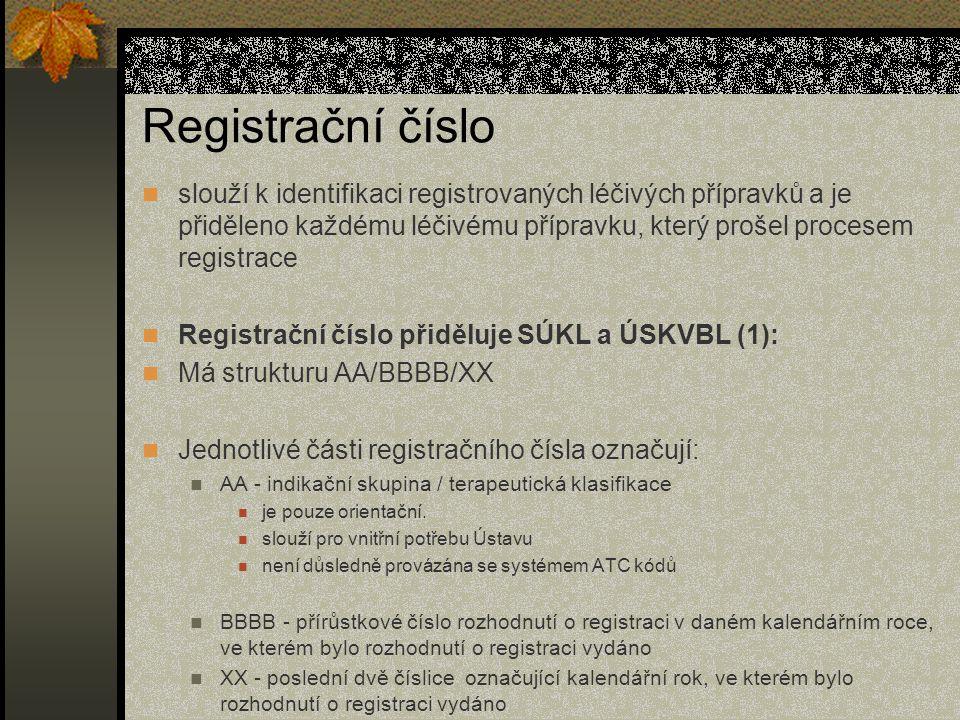 Registrační číslo slouží k identifikaci registrovaných léčivých přípravků a je přiděleno každému léčivému přípravku, který prošel procesem registrace Registrační číslo přiděluje SÚKL a ÚSKVBL (1): Má strukturu AA/BBBB/XX Jednotlivé části registračního čísla označují: AA - indikační skupina / terapeutická klasifikace je pouze orientační.