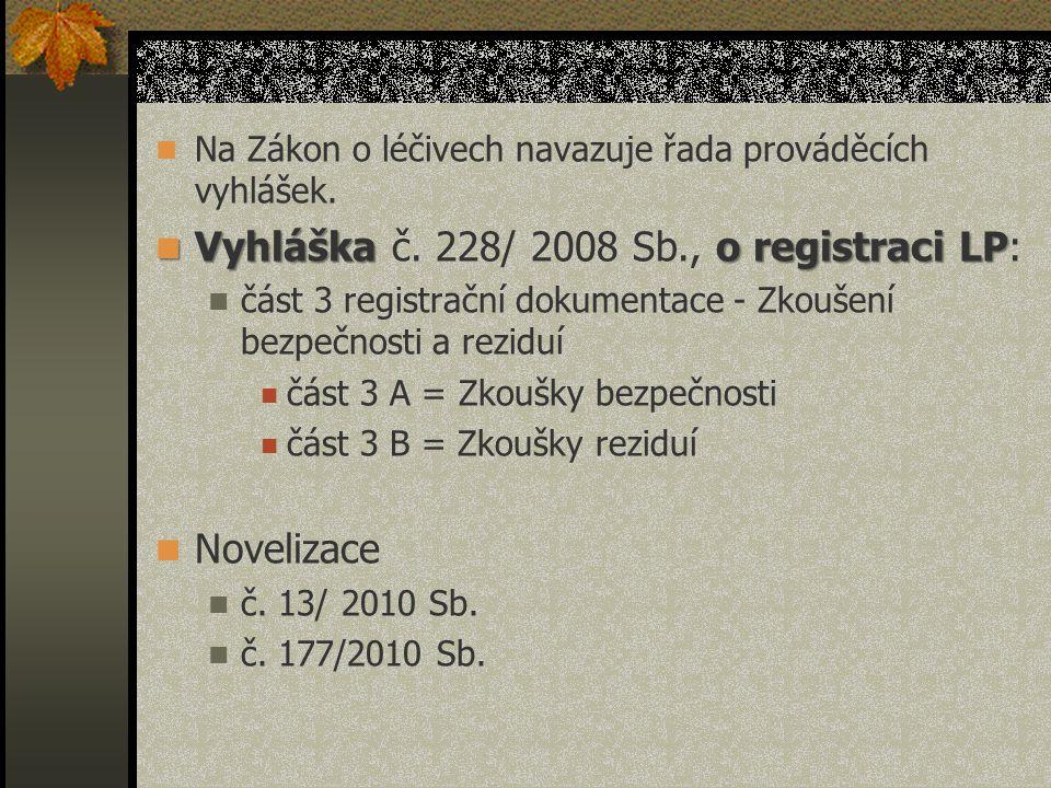 Přísluší v ČR státním ústavům pro kontrolu léčiv.- SÚKL - SÚKL, Praha, HLP ↔ zařízení Min.