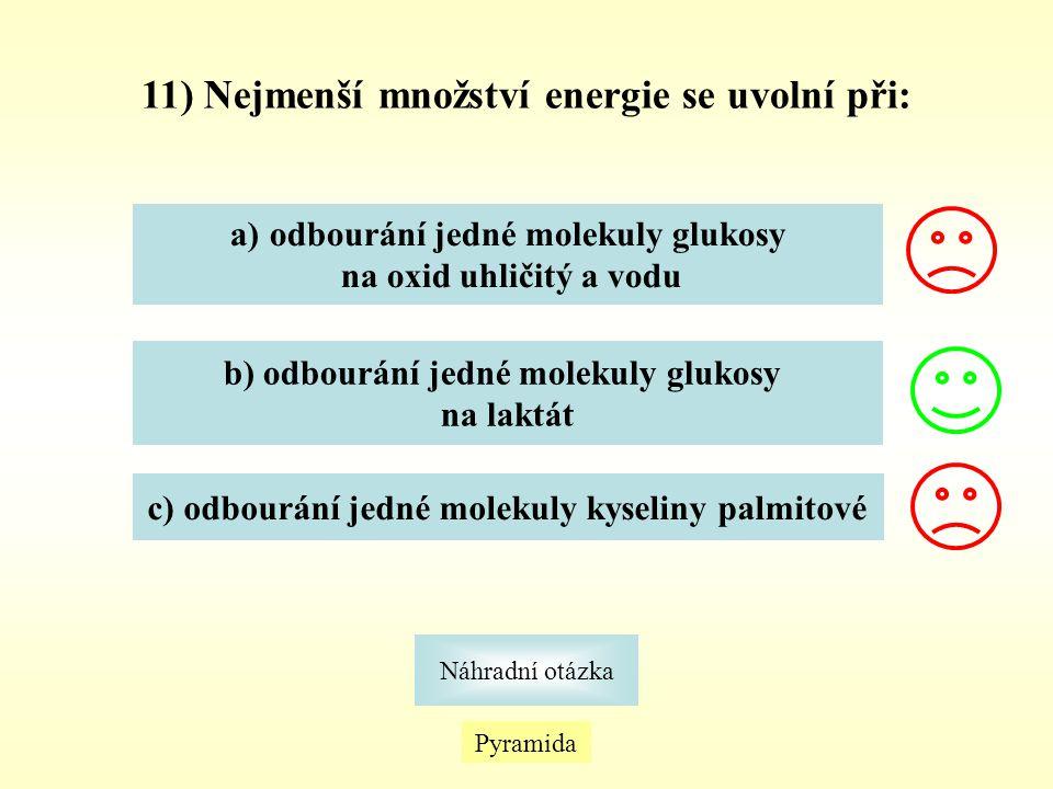 Pyramida Náhradní otázka 11) Nejmenší množství energie se uvolní při: a)odbourání jedné molekuly glukosyodbourání jedné molekuly glukosy na oxid uhlič