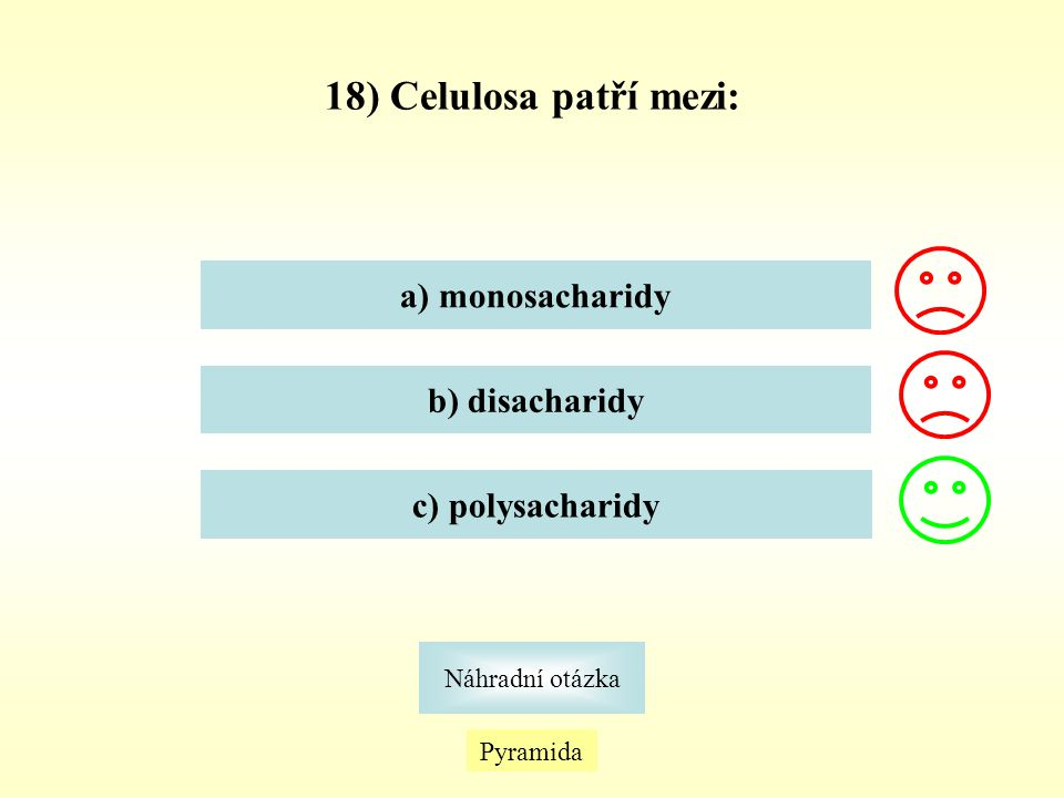 Pyramida Náhradní otázka 18) Celulosa patří mezi: a) monosacharidy b) disacharidy c) polysacharidy