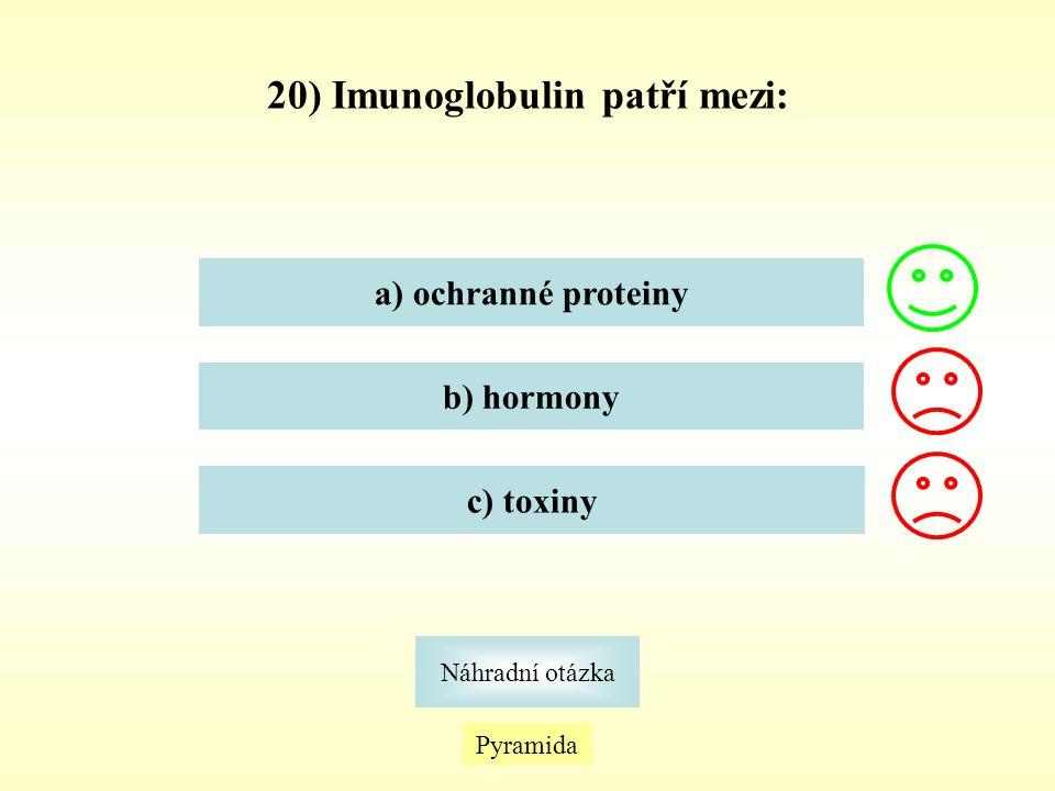 Pyramida Náhradní otázka 20) Imunoglobulin patří mezi: a) ochranné proteiny b) hormony c) toxiny