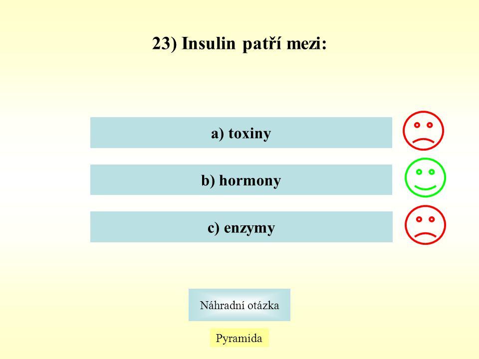 23) Insulin patří mezi: a) toxiny b) hormony c) enzymy Pyramida Náhradní otázka