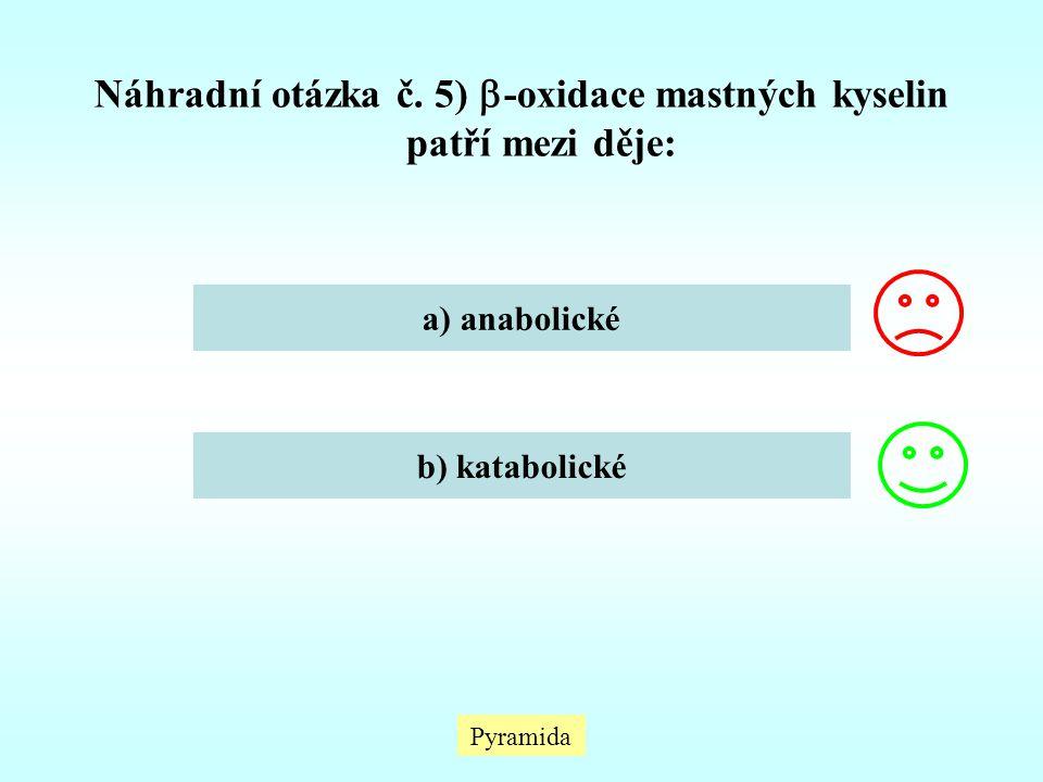 Pyramida Náhradní otázka č. 5)  -oxidace mastných kyselin patří mezi děje: a) anabolické b) katabolické