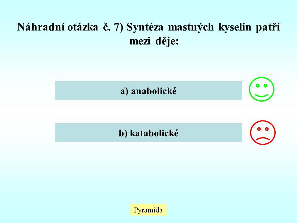 Pyramida Náhradní otázka č. 7) Syntéza mastných kyselin patří mezi děje: a) anabolické b) katabolické