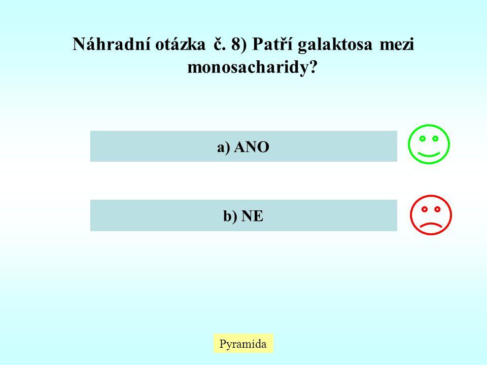 Pyramida Náhradní otázka č. 8) Patří galaktosa mezi monosacharidy? a) ANO b) NE