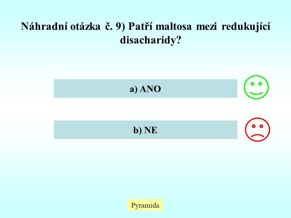 Pyramida Náhradní otázka č. 9) Patří maltosa mezi redukující disacharidy? a) ANO b) NE