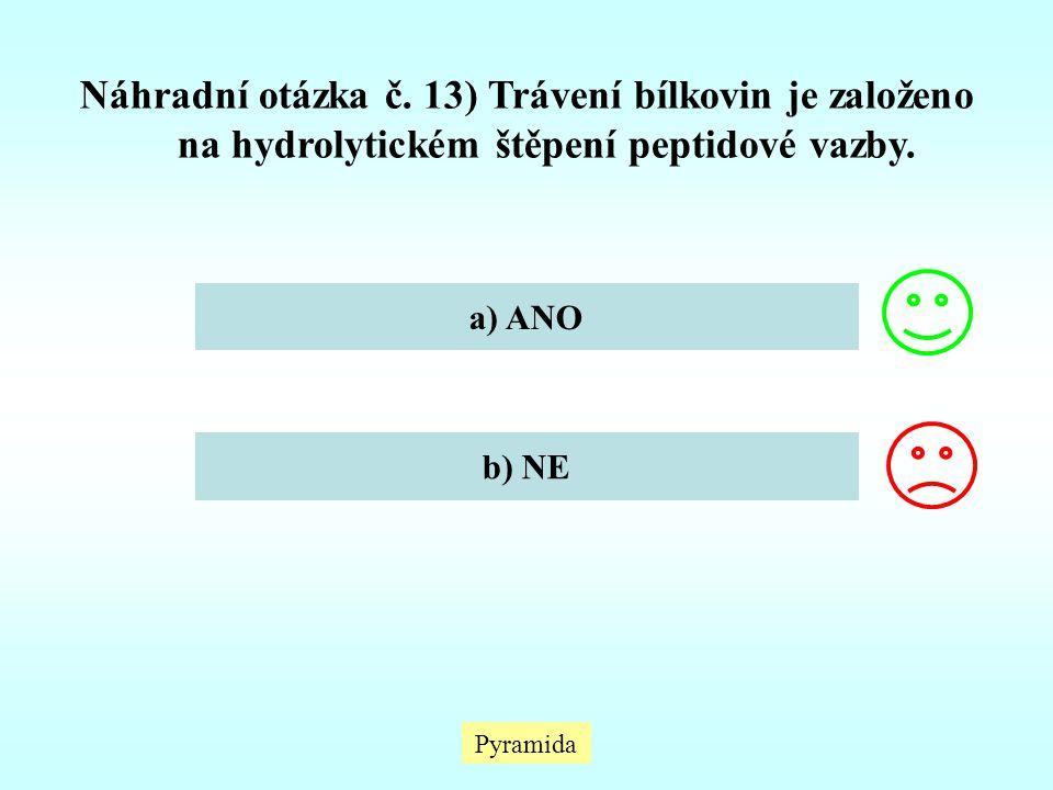 Pyramida Náhradní otázka č. 13) Trávení bílkovin je založeno na hydrolytickém štěpení peptidové vazby. a) ANO b) NE