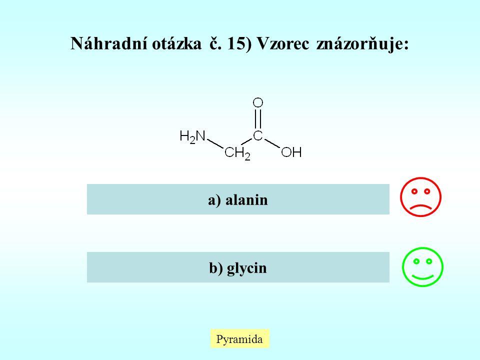 Pyramida Náhradní otázka č. 15) Vzorec znázorňuje: a) alanin b) glycin