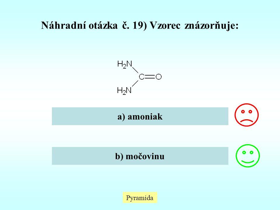Pyramida Náhradní otázka č. 19) Vzorec znázorňuje: a) amoniak b) močovinu