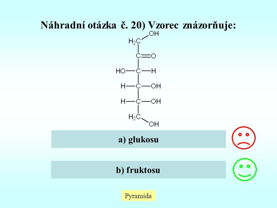 Pyramida Náhradní otázka č. 20) Vzorec znázorňuje: a) glukosu b) fruktosu