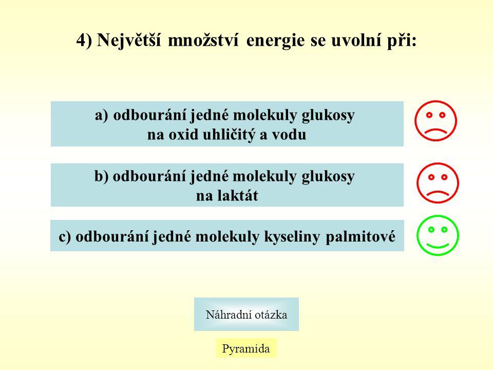 4) Největší množství energie se uvolní při: Pyramida Náhradní otázka a)odbourání jedné molekuly glukosyodbourání jedné molekuly glukosy na oxid uhliči