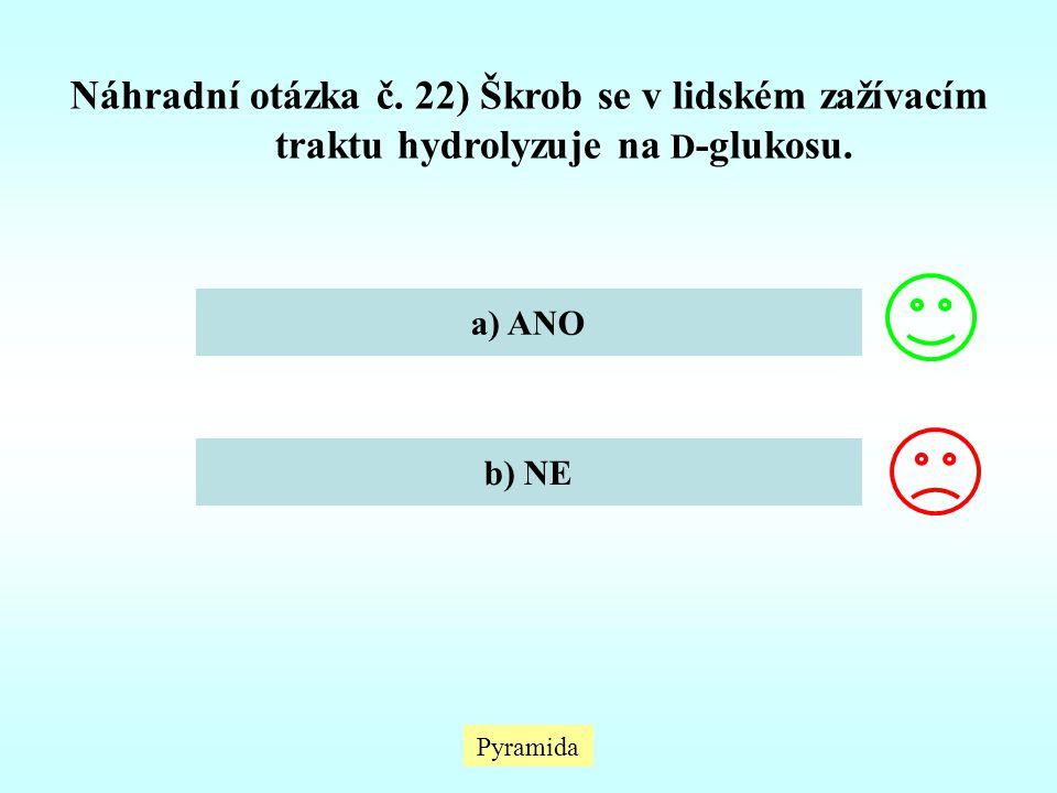 Náhradní otázka č. 22) Škrob se v lidském zažívacím traktu hydrolyzuje na D -glukosu. a) ANO b) NE Pyramida