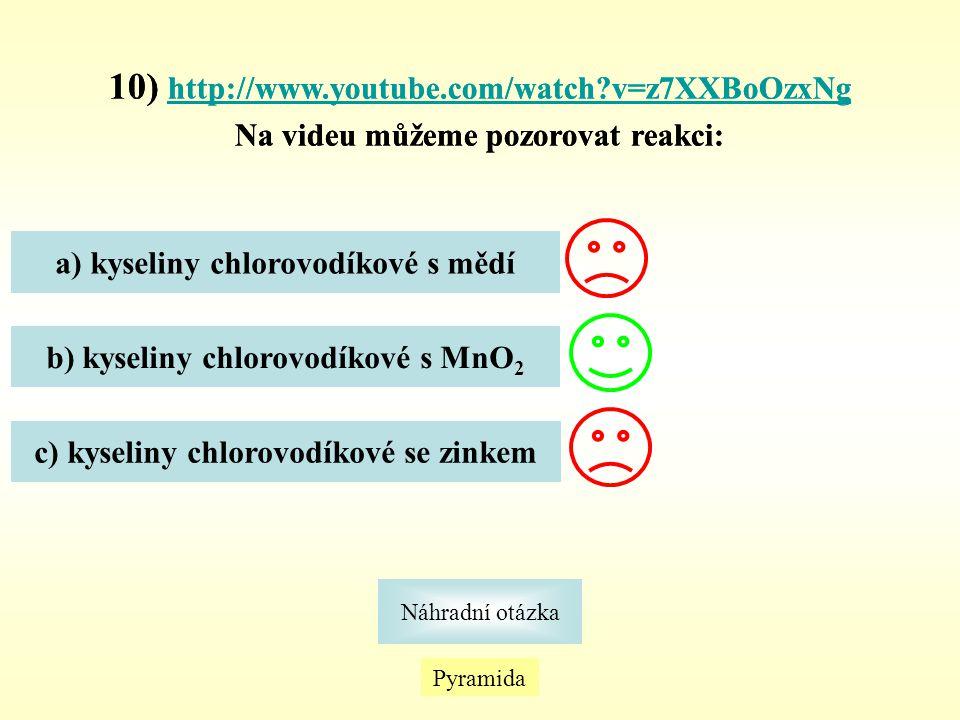 Pyramida Náhradní otázka 10) http://www.youtube.com/watch?v=z7XXBoOzxNg http://www.youtube.com/watch?v=z7XXBoOzxNg Na videu můžeme pozorovat reakci: a