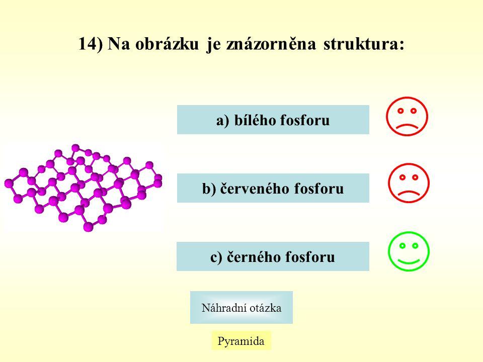 Pyramida Náhradní otázka 14) Na obrázku je znázorněna struktura: a)bílého fosforubílého fosforu b) červeného fosforu c) černého fosforu