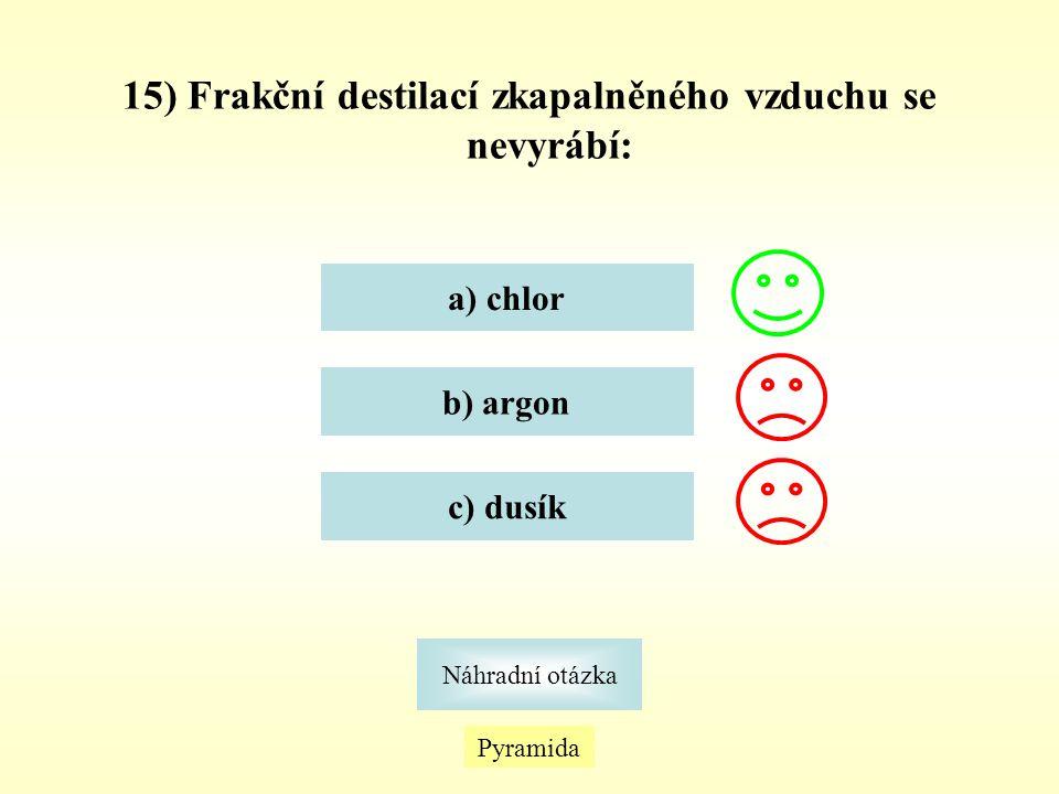 Pyramida Náhradní otázka 15) Frakční destilací zkapalněného vzduchu se nevyrábí: a) chlor b) argon c) dusík