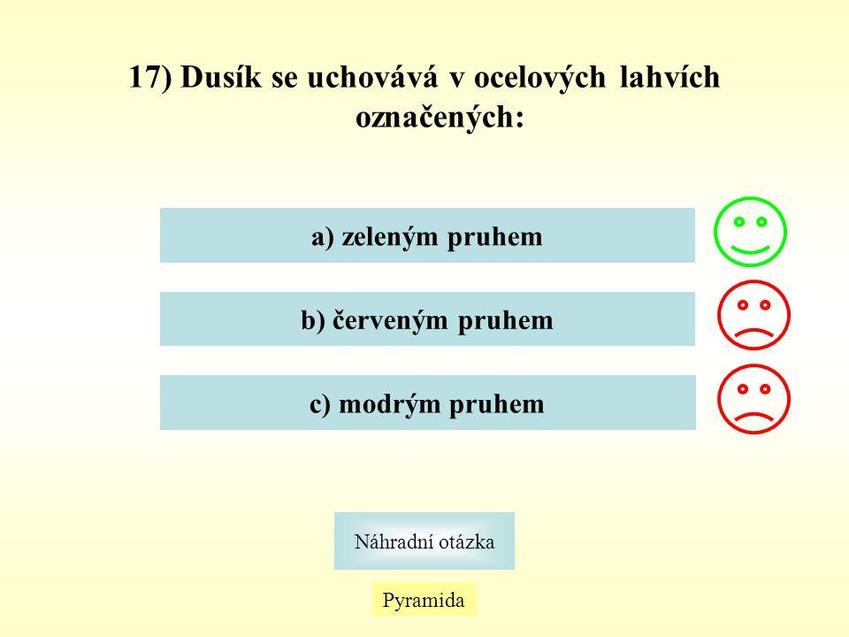 Pyramida Náhradní otázka 17) Dusík se uchovává v ocelových lahvích označených: a) zeleným pruhem b) červeným pruhem c) modrým pruhem